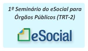 Primeiro Seminário do eSocial para Órgãos Públicos